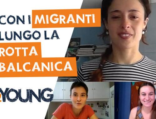 Un viaggio con i migranti lungo la rotta balcanica – Martina • 2YOUNG