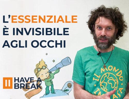L'essenziale è invisibile agli occhi • Have a break