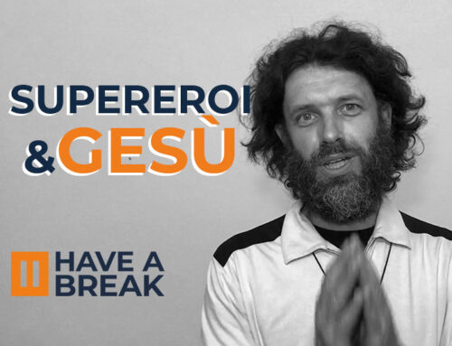 I supereroi e Gesù • Have a break